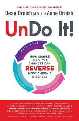 Undo It!: How Simple Lifestyle Changes Can Reverse Most Chronic Diseases by Dean Ornish, MD