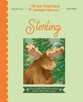True Stories of Animal Heroes: Sterling: The lovestruck moose with a heart for cows book
