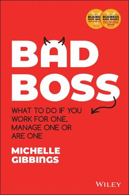 Bad Boss: What to Do if You Work for One, Manage One or Are One by Michelle Gibbings