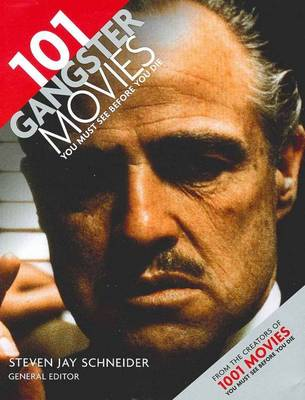 101 Gangster Movies You Must See Before You Die by Steven Jay Schneider