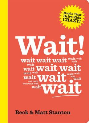 Wait! (Books That Drive Kids Crazy, Book 4) by Beck Stanton
