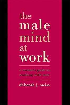 Male Mind At Work by Deborah J. Swiss