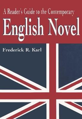 Reader's Guide to the Contemporary English Novel by Frederick R. Karl