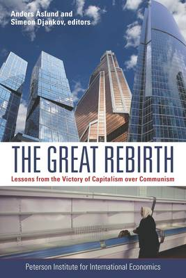 The Great Rebirth - Lessons from the Victory of Capitalism over Communism by Anders Aslund
