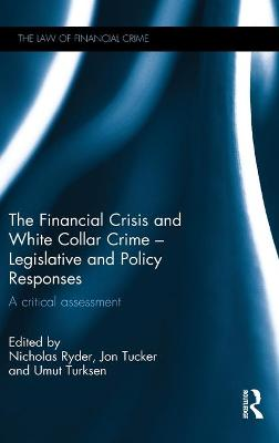The Financial Crisis and White Collar Crime - Legislative and Policy Responses by Nicholas Ryder