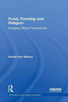 Food, Farming and Religion by Gretel Van Wieren