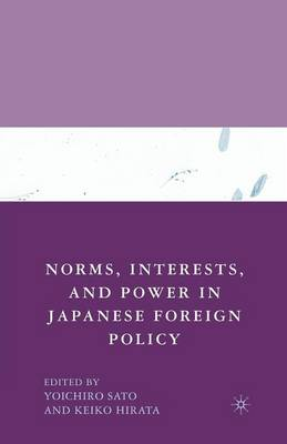 Norms, Interests, and Power in Japanese Foreign Policy by Y. Sato