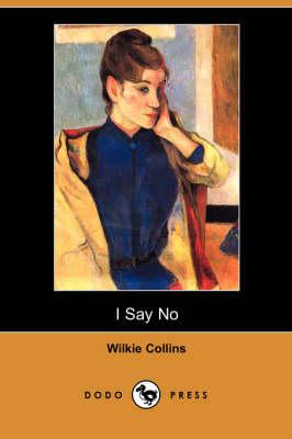 I Say No (Dodo Press) by Au Wilkie Collins
