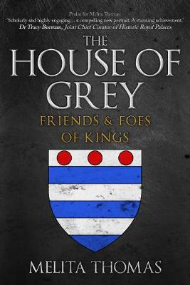 The House of Grey: Friends & Foes of Kings by Melita Thomas