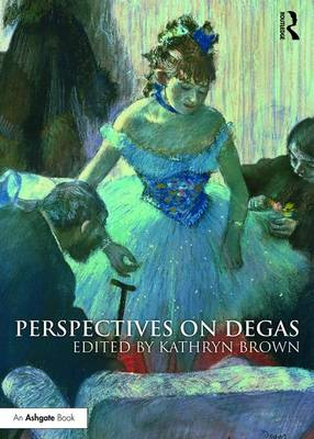 Perspectives on Degas by Kathryn Brown