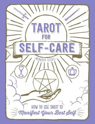 Tarot for Self-Care: How to Use Tarot to Manifest Your Best Self by Minerva Siegel