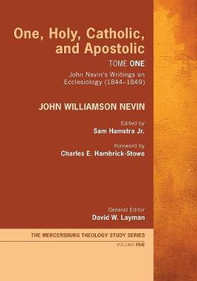 One, Holy, Catholic, and Apostolic, Tome 1 by John Williamson Nevin