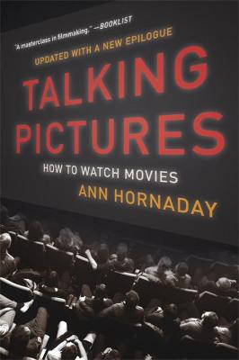Talking Pictures: How to Watch Movies by Ann Hornaday