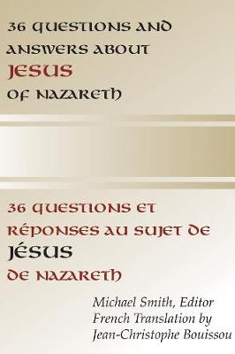 36 Questions and Answers About Jesus of Nazareth by Michael Smith