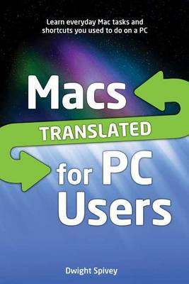 Macs Translated for PC Users by Dwight Spivey