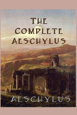 Complete Aeschylus by Aeschylus