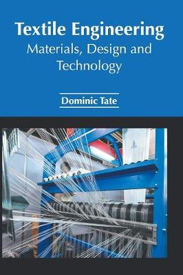 Textile Engineering: Materials, Design and Technology by Dominic Tate