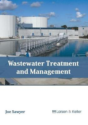 Wastewater Treatment and Management by Joe Sawyer