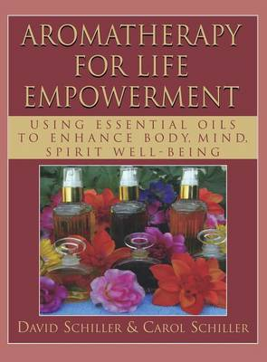 Aromatherapy for Life Empowerment by Carol Schiller