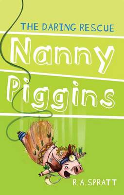 Nanny Piggins and the Daring Rescue 7 by R.A. Spratt