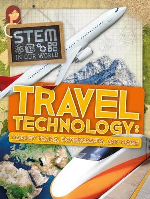 Travel Technology: Maglev Trains, Hovercraft and More by John Wood