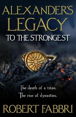 Alexander's Legacy: To The Strongest by Robert Fabbri
