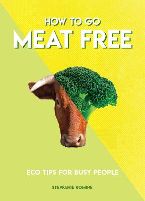 How to Go Meat Free: Eco Tips for Busy People by Stepfanie Romine