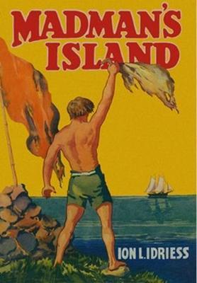 Madman's Island by Ion Idriess