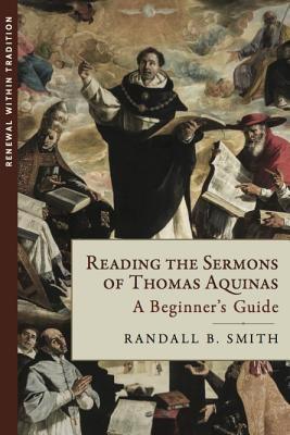 Reading the Sermons of Thomas Aquinas by Randall B Smith