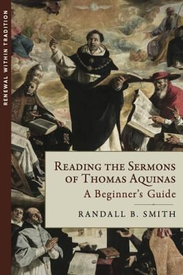 Reading the Sermons of Thomas Aquinas by Randall B Smith