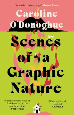 Scenes of a Graphic Nature: 'A perfect page-turner . . . I loved it' - Dolly Alderton by Caroline O'Donoghue