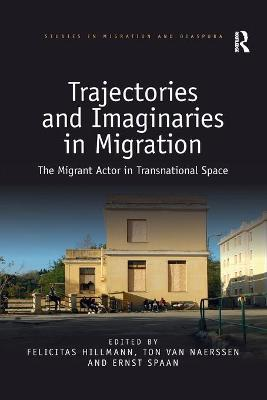 Trajectories and Imaginaries in Migration: The Migrant Actor in Transnational Space book