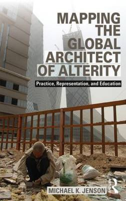 Mapping the Global Architect of Alterity by Michael Jenson