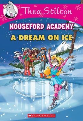 Thea Stilton Mouseford Academy #10: a Dream on Ice by Thea Stilton