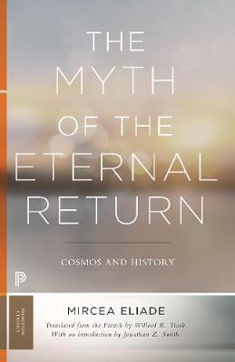 The Myth of the Eternal Return: Cosmos and History by Mircea Eliade