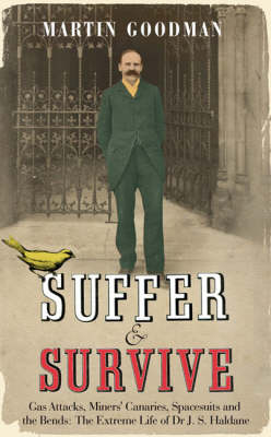 Suffer and Survive: The Extreme Life of J.S. Haldane by Martin Goodman