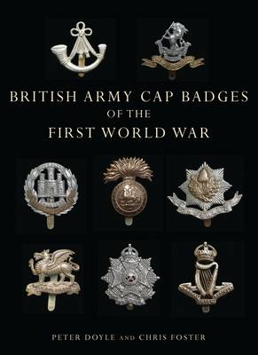 British Army Cap Badges of the First World War by Peter Doyle