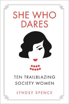 She Who Dares: Ten Trailblazing Society Women by Lyndsy Spence
