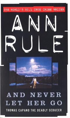 And Never Let Her Go by Ann Rule