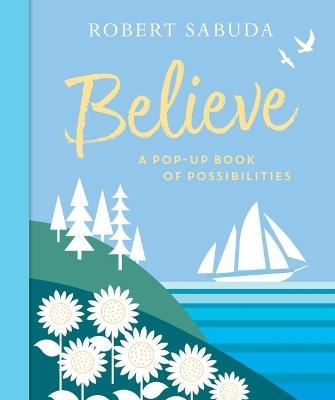 Believe: A Pop-Up Book of Possibilities by Robert Sabuda