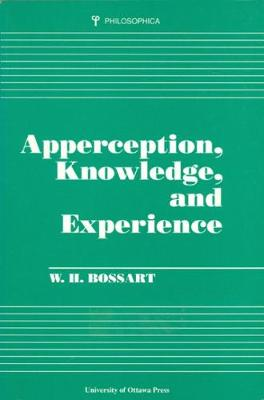 Apperception, Knowledge, and Experience by W.H. Bossart