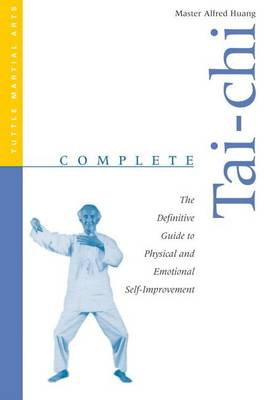 Complete Tai-chi: The Definitive Guide to Physical and Emotional Self-development by Taoist Master Alfred Huang