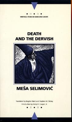 Death and the Dervish (Writings from an Unbound Europe) by Mesa Selimovic