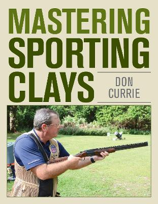 Mastering Sporting Clays by Don Currie