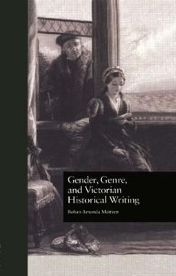 Gender, Genre and Victorian Historical Writing by Rohan Amanda Maitzen
