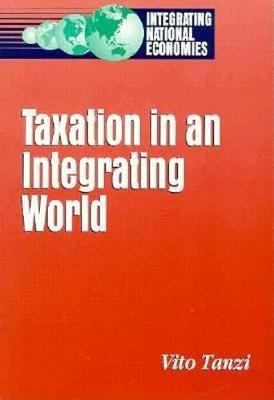 Taxation in an Integrating World by Vito Tanzi