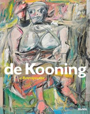 Willem de Kooning: A Retrospective by John Elderfield