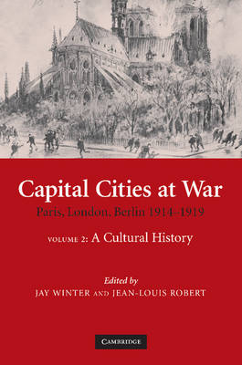 Capital Cities at War: Volume 2, A Cultural History by Jay Winter
