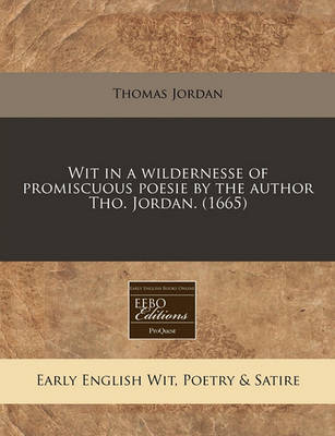 Wit in a Wildernesse of Promiscuous Poesie by the Author Tho. Jordan. (1665) by Thomas Jordan
