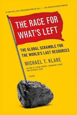 The Race for What's Left by Michael T. Klare